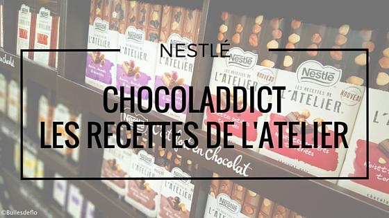 Totalement choco avec Les Recettes de l'Atelier de Nestlé