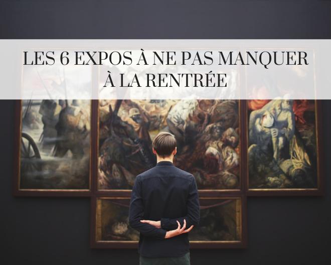 Les 6 expositions incontournables de la rentrée