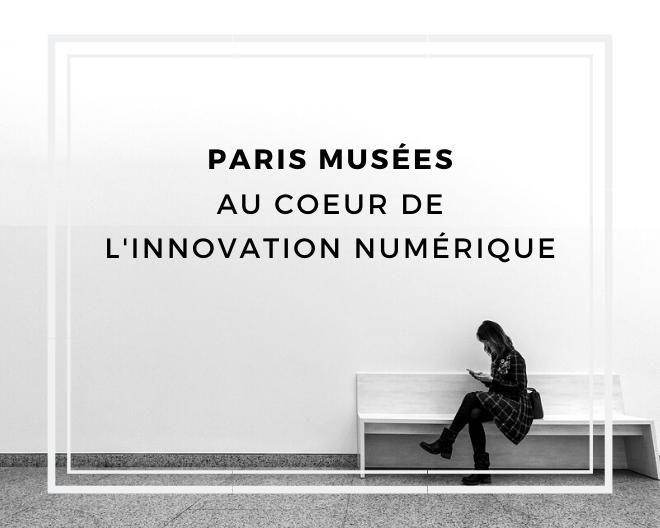Les musées de la ville de Paris au cœur de l'innovation numérique